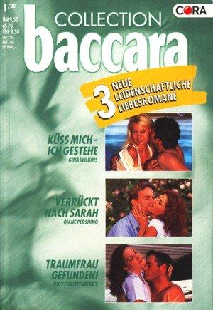 Collection baccara Band 154 ~ Küss mich, ich gestehe - Verrückt nach Sarah - Traumfrau gefunden! : 3 Liebesromane ;