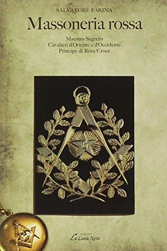 Massoneria rossa-Maestro Segreto-Cavalieri d'Oriente e Occidente-Pri ncipe di Rosa Croce