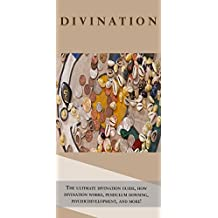 Divination: The ultimate divination guide, how divination works, pendulum dowsing, psychic development, and more!