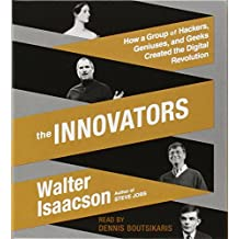 The Innovators: How a Group of Hackers, Geniuses, and Geeks Created the Digital Revolution by Walter Isaacson (2014-10-07)