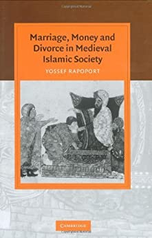 Marriage, Money and Divorce in Medieval Islamic Society (Cambridge Studies in Islamic Civilization) by [Rapoport, Yossef]