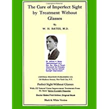 The Cure of Imperfect Sight by Treatment Without Glasses: Dr. Bates Original, First Book (Black & White Edition)