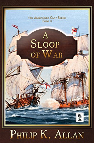 A Sloop of War (Alexander Clay Book 2) (English Edition) por Philip K Allan