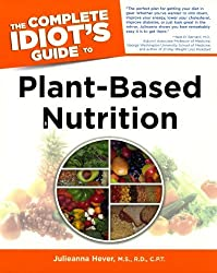 The Complete Idiot's Guide To Plant-Based Nutrition (Turtleback School & Library Binding Edition) (Complete Idiot's Guides (Prebound)) by Julieanna Hever (2011-08-02)