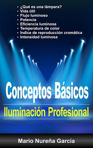 Conceptos Básicos de Iluminación Profesional eBook: Mario Nureña ...