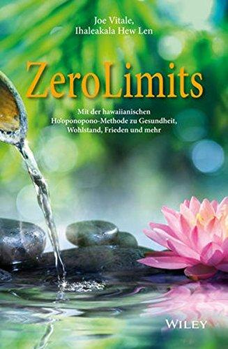 Zero Limits: Mit der hawaiianischen Ho'oponopono-Methode zu Gesundheit, Wohlstand, Frieden und mehr (Hawaii For Dummies)