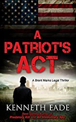 A Patriot's ACT: A Brent Marks Legal Thriller by Kenneth Eade (September 27,2014)
