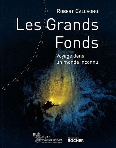 Les grands fonds: Voyage dans un monde inconnu par Robert Calcagno