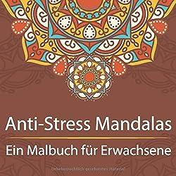 Anti-Stress Mandalas ein Malbuch für Erwachsene: Anspruchsvolle Mandala Vorlagen -  auf hochwertigem Papier -  perfekt zum entspannen und Stressabbauen