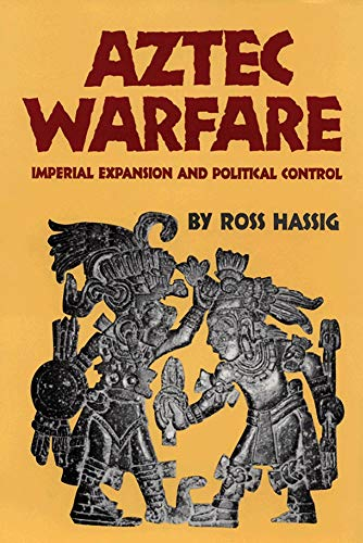 Aztec Warfare: Imperial Expansion and Political Control (The Civilization of the American Indian Series, Band 188)