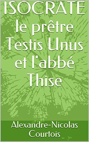 isocrate-le-pretre-testis-unus-et-labbe-thise-french-edition