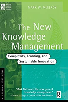The New Knowledge Management: Complexity, Learning and Sustainable Innovation (KMCI Press) by [McElroy, Mark W.]