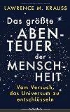 Das größte Abenteuer der Menschheit: Vom Versuch, das Universum zu entschlüsseln - Lawrence M. Krauss