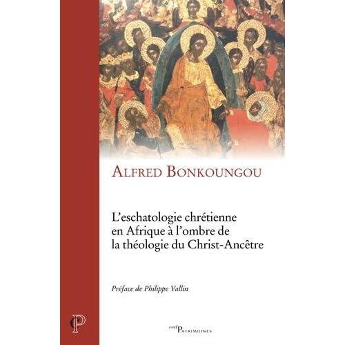 L'eschatologie chrétienne en Afrique à l'ombre de la théologie du Christ-Ancêtre