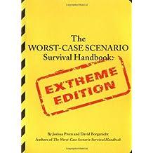 The Worst-Case Scenario Survival Handbook: Extreme Edition by Joshua Piven (2005-10-14)