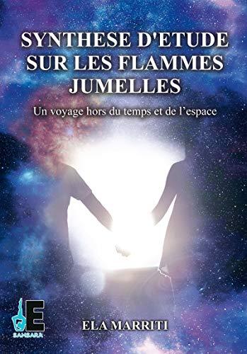 Synthèse d'étude sur les flammes jumelles: Un voyage hors du temps et de l'espace (Samsara) par Ela Marriti