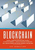 Blockchain: Quickly Learn Blockchain and Its Role In Cryptocurrency - How Blockchain Technology Will Revolutionize The Digital Economy and Beyond