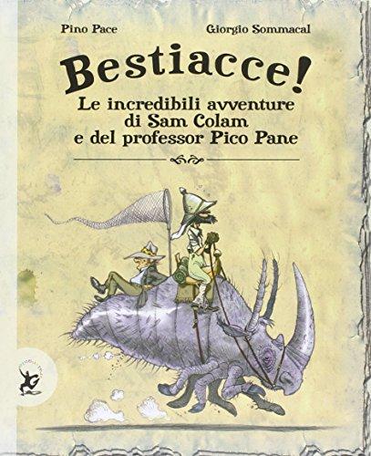 Bestiacce! Le incredibili avventure di Sam Colam e del professore Pico Pane. Ediz. illustrata