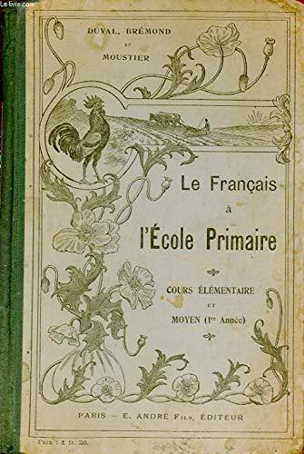 LE FRANCAIS A L 'ECOLE PRIMAIRE. GRAMMAIRE ET COMPOSITION FRANCAISE. COURS ELEMENTAIRE ET COURS MOYEN 1RE ANNEE