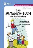 Das Mutmach-Buch für Referendare. Ein Wegbegleiter für mehr Gelassenheit im Schul- und Seminaralltag
