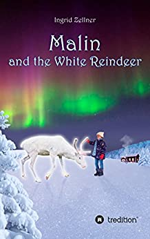 Malin and the White Reindeer: A story for children and grown-ups (English Edition) von [Ingrid Zellner]