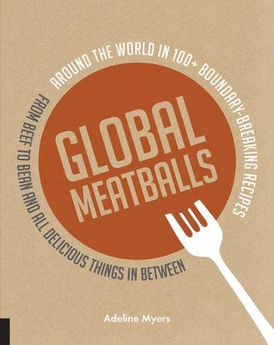 global-meatballs-around-the-world-in-100-boundary-breaking-recipes-from-beef-to-bean-and-all-delicio