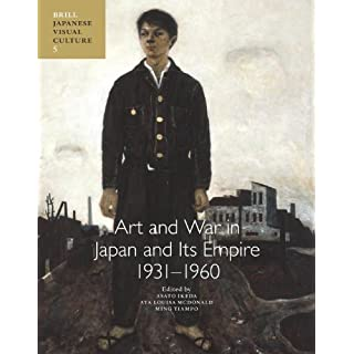 Art and War in Japan and Its Empire: 1931-1960 (Japanese Visual Culture) by Ikeda, Asato, Mcdonald, Aya Louisa, Tiampo, Ming (2012) Hardcover