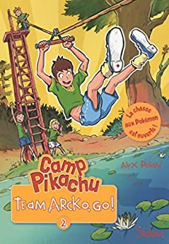 Camp Pikachu, tome 2 : Team Arcko, go ! par [Polan, Alex]