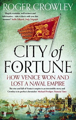 City of Fortune: How Venice Won and Lost a Naval Empire by Roger Crowley (2012-08-02)