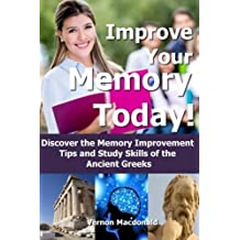 Improve Your Memory Today!: Discover the Memory Improvement Tips and Study Skills of the Ancient Greeks by Vernon Macdonald (2014-01-03)