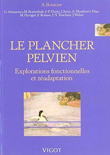 Le plancher pelvien: Explorations fonctionnelles et réadaptation par Alain Bourcier