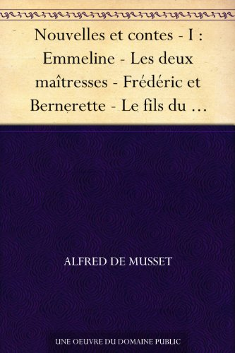 Couverture du livre Nouvelles et contes - I : Emmeline - Les deux maîtresses - Frédéric et Bernerette - Le fils du Titien - Margot