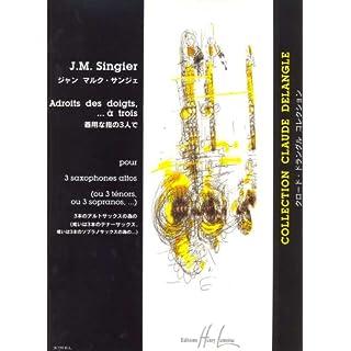 Adroits des Doigts, a  Trois --- 3 Saxophones Altos (Ou 3 Tenors Ou 3 Sopranos)