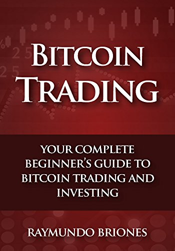 Bitcoin Trading Your Complete Beginner S Guide To Bitcoin Trading And Investing