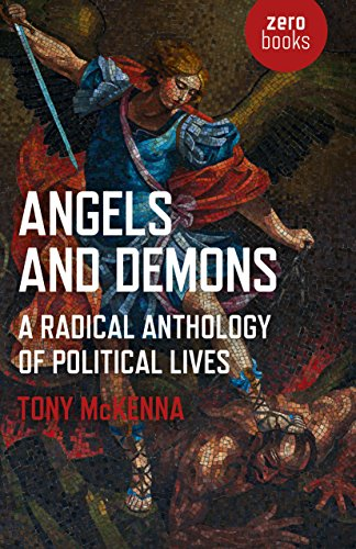 Angels and Demons: A Radical Anthology of Political Lives: A Marxist Analysis of Key Political and Historical Figures