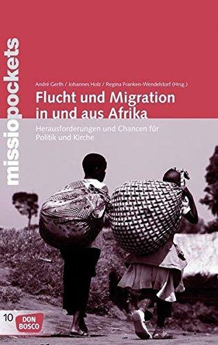 Flucht Holz (Flucht und Migration in und aus Afrika: Herausforderungen und Chancen für Politik und Kirche (missio pockets))