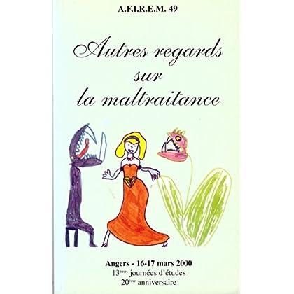 Autres regards sur la maltraitance. Angers, 16-17 mars 2000