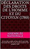 Déclaration des Droits de L'Homme et du Citoyen (1789): Extrait des procès verbaux de l'Assemblée Nationale des 20, 21,22,23,24,26 août et 1er octobre 1789 (French Edition)