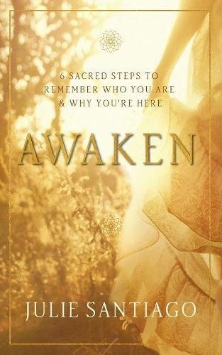 Download pdf awaken 6 sacred steps to remember who you are why download pdf awaken 6 sacred steps to remember who you are why you re here by julie santiago full pages fandeluxe Gallery
