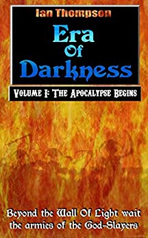 Era Of Darkness: Volume I: The Apocalypse Begins (English Edition) de [Thompson, Ian]