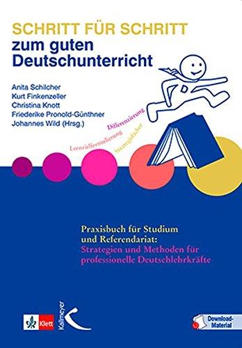 Schritt für Schritt zum guten Deutschunterricht: Praxisbuch für Studium und Referendariat