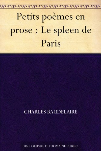 Petits Poèmes En Prose Le Spleen De Paris French Edition