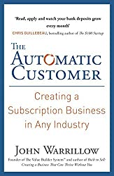 The Automatic Customer: Creating a Subscription Business in Any Industry by John Warrillow (2016-08-04)