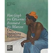 Van Gogh bis Cézanne, Bonnard bis Matisse: Die Sammlung Hahnloser