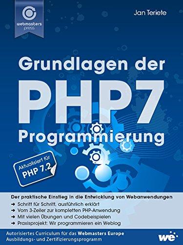 Grundlagen der PHP7-Programmierung: Der praktische Einstieg in die Entwicklung von Webanwendungen (Programmierung Praktische)