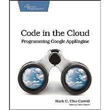 Code in the Cloud: Programming Google App Enging (Pragmatic Programmers)