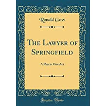 The Lawyer of Springfield: A Play in One Act (Classic Reprint)