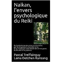 Naikan, l'envers psychologique du reiki: Ou la résolution des crises existentielles par les 3 questions, les 5 éléments et les 7 énergies selon l'école des terres pures du bouddhisme japonais.