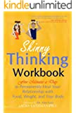 Skinny Thinking Workbook:Five Minutes a Day to Permanently Heal Your Relationship with Food, Weight & Your Body