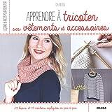 Apprendre à tricoter ses vêtements et accessoires : 29 leçons et 13 créations expliquées en pas à pas...